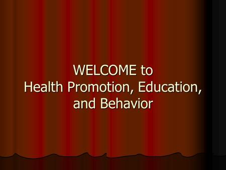 WELCOME to Health Promotion, Education, and Behavior.