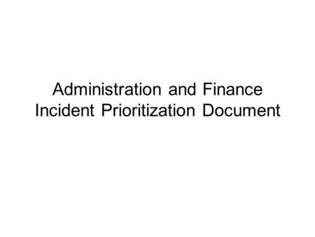 Administration and Finance Incident Prioritization Document