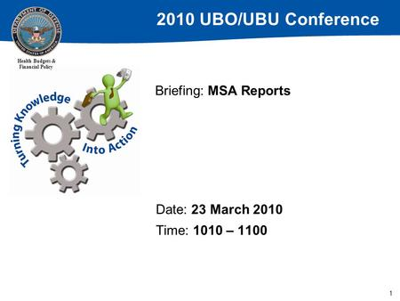 2010 UBO/UBU Conference Health Budgets & Financial Policy 1 Briefing: MSA Reports Date: 23 March 2010 Time: 1010 – 1100.