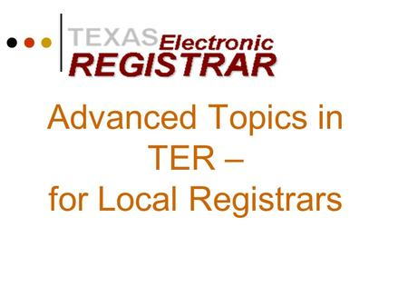 Advanced Topics in TER – for Local Registrars. Agenda Record Status Screen Ownership of Records Rejected Records What To Do When Errors Occur Local Registrar.