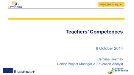 Teachers' Competences 6 October 2014 Caroline Kearney Senior Project Manager & Education Analyst.