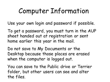 Computer Information Use your own login and password if possible. To get a password, you must turn in the AUP sheet handed out at registration or sent.