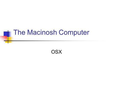 The Macinosh Computer OSX. The Set up This is a view of your computer keyboard, monitor, and printer.