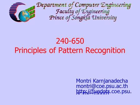 240-572: Chapter 1: Introduction 1 Montri Karnjanadecha  ac.th/~montri 240-650 Principles of Pattern Recognition.