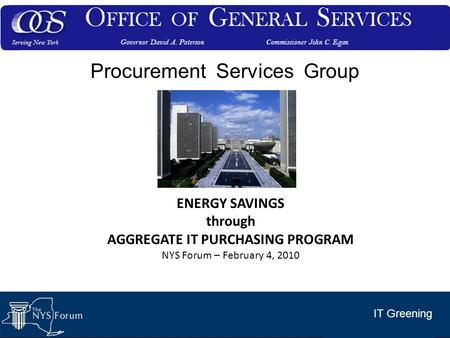 IT Greening Procurement Services Group ENERGY SAVINGS through AGGREGATE IT PURCHASING PROGRAM NYS Forum – February 4, 2010.