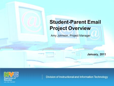 Division of Instructional and Information Technology Amy Johnson, Project Manager Student-Parent Email Project Overview January, 2011.