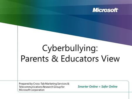 Cyberbullying: Parents & <strong>Educators</strong> View. 2 Conducted by Cross-Tab Marketing Services Conducted online between September 21st and October 4 th, 2010 505.