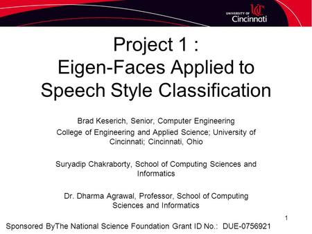 Project 1 : Eigen-Faces Applied to Speech Style Classification Brad Keserich, Senior, Computer Engineering College of Engineering and Applied Science;