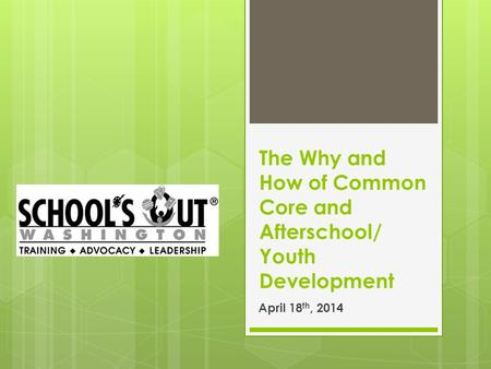 The Why and How of Common Core and Afterschool/ Youth Development April 18 th, 2014.