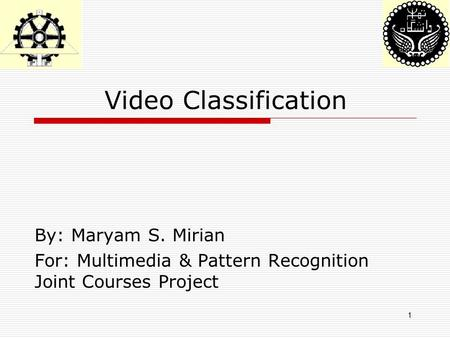 Video Classification By: Maryam S. Mirian