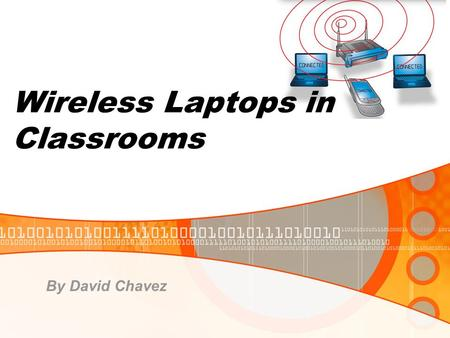 By David Chavez Wireless Laptops in Classrooms. Going Wireless! If you've been in an airport, coffee shop, library or hotel recently, chances are you've.