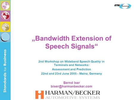 """Bandwidth Extension of Speech Signals"" 2nd Workshop on Wideband Speech Quality in Terminals and Networks: Assessment and Prediction 22nd and 23rd June."
