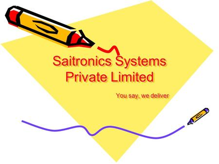 Saitronics Systems Private Limited You say, we deliver.