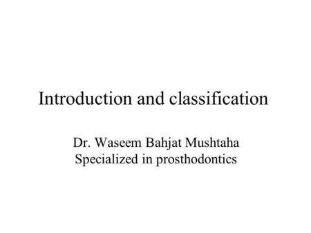 Introduction and classification Dr. Waseem Bahjat Mushtaha Specialized in prosthodontics.