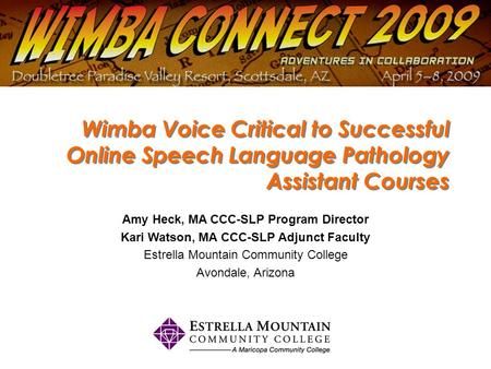 Wimba Voice Critical to Successful Online Speech Language Pathology Assistant Courses Amy Heck, MA CCC-SLP Program Director Kari Watson, MA CCC-SLP Adjunct.