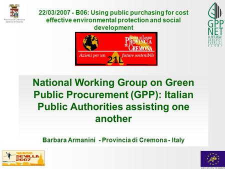 National Working Group on Green Public Procurement (GPP): Italian Public Authorities assisting one another Barbara Armanini - Provincia di Cremona - Italy.
