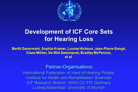 International Federation of Hard of Hearing People Institute for Health and Rehabilitation Sciences ICF Research Branch, WHO CC FIC Germany Ludwig-Maximilian.