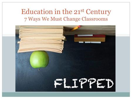 Education in the 21 st Century 7 Ways We Must Change Classrooms.