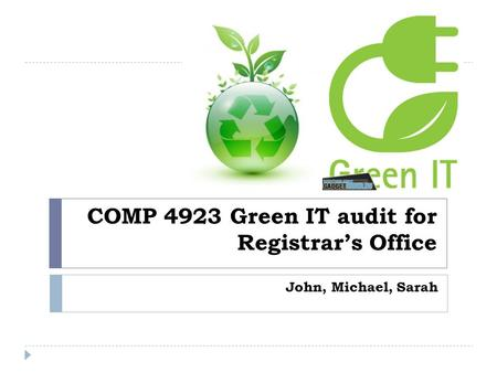 COMP 4923 Green IT audit for Registrar's Office John, Michael, Sarah.
