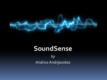 SoundSense by Andrius Andrijauskas. Introduction  Today's mobile phones come with various embedded sensors such as GPS, WiFi, compass, etc.  Arguably,