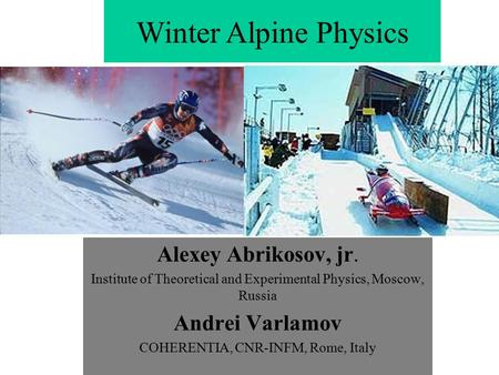 Winter Alpine Physics Alexey Abrikosov, jr. Institute of Theoretical and Experimental Physics, Moscow, Russia Andrei Varlamov COHERENTIA, CNR-INFM, Rome,