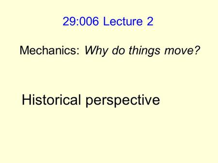 29:006 Lecture 2 Mechanics: Why do things move? Historical perspective.
