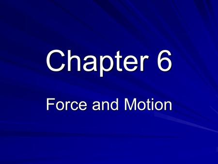 Chapter 6 Force and Motion.