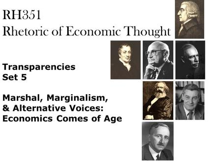 RH351 Rhetoric of Economic Thought Transparencies Set 5 Marshal, Marginalism, & Alternative Voices: Economics Comes of Age.