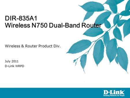 DIR-835A1 Wireless N750 Dual-Band Router Wireless & Router Product Div. July 2011 D-Link WRPD.
