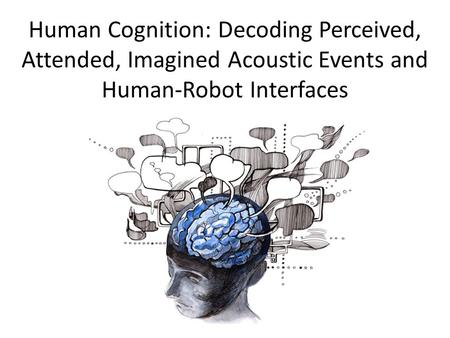 Human Cognition: Decoding Perceived, Attended, Imagined Acoustic Events and Human-Robot Interfaces.