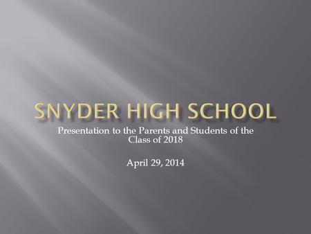 Presentation to the Parents and Students of the Class of 2018 April 29, 2014.