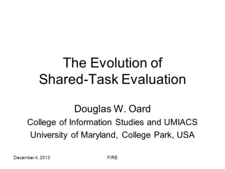 The Evolution of Shared-Task Evaluation Douglas W. Oard College of Information Studies and UMIACS University of Maryland, College Park, USA December 4,