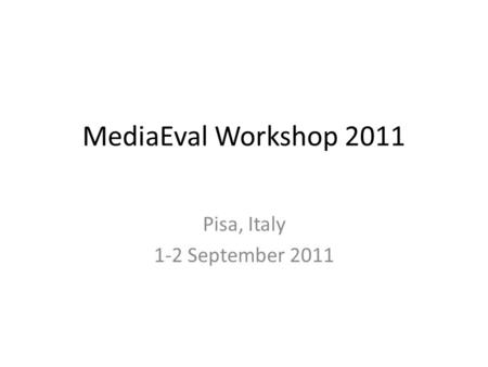 MediaEval Workshop 2011 Pisa, Italy 1-2 September 2011.