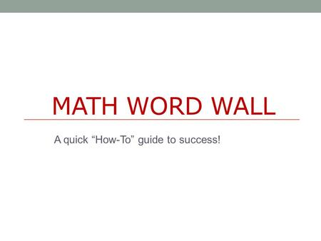"MATH WORD WALL A quick ""How-To"" guide to success!."