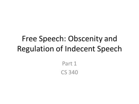Free Speech: Obscenity and Regulation of Indecent Speech