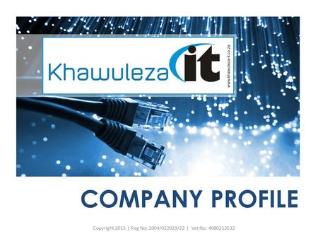 COMPANY PROFILE Copyright 2013 | Reg No: 2004/022029/23 | Vat No: 4080213533.