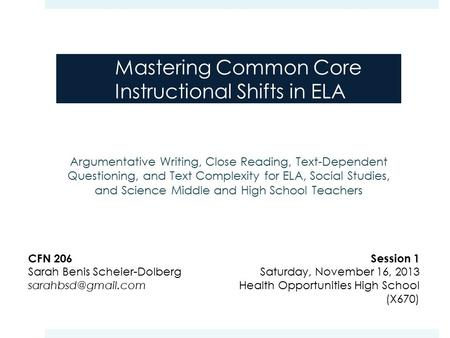 Mastering Common Core Instructional Shifts in ELA CFN 206 Sarah Benis Scheier-Dolberg Argumentative Writing, Close Reading, Text-Dependent.