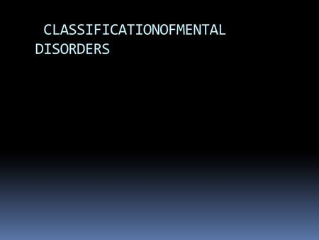 CLASSIFICATIONOFMENTAL DISORDERS. INTRODUCTION  Classification is a process by which complexphenomena are organized into categories, classes orranks.