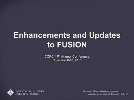 Enhancements and Updates to FUSION CCFC 17 th Annual Conference November 8-10, 2010.