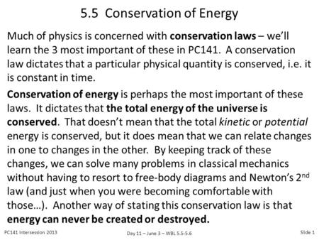 Day 11 – June 3 – WBL 5.5-5.6 Much of physics is concerned with conservation laws – we'll learn the 3 most important of these in PC141. A conservation.