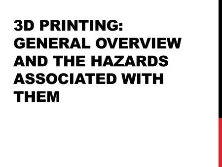 3D Printing: General Overview and the Hazards Associated with Them