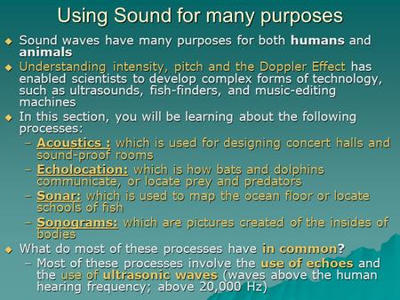 Using Sound for many purposes  Sound waves have many purposes for both humans and animals  Understanding intensity, pitch and the Doppler Effect has.