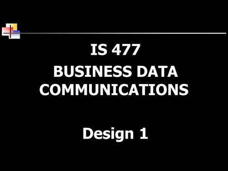 IS 477 BUSINESS DATA COMMUNICATIONS Design 1. Overview  Designing a LAN for a small company (<10 people)  Needs analysis  Technology design  Cost.