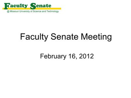 Faculty Senate Meeting February 16, 2012. Agenda I. Call to Order and Roll Call - Keith Nisbett, Secretary II. Approval of January 19, 2012 meeting minutes.