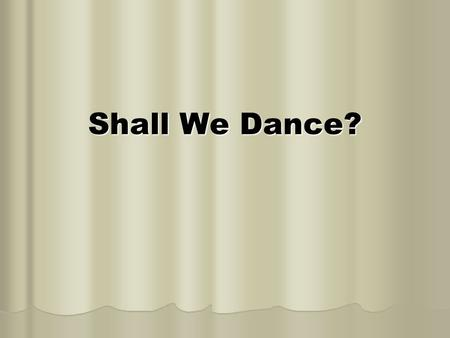 "Shall We Dance?. Dancing Defined Webster Webster ""the act or art of moving in measured step corresponding to the time of the music"" ""the act or art of."