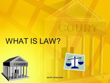WHAT IS LAW? 9/10/20151santhi narayanan. Law is... an instrument of social justice of the state that seeks to provide justice, stability & security in.