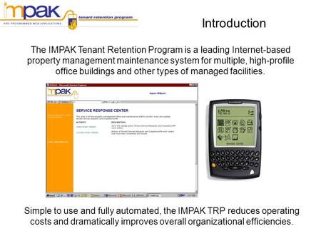 Introduction The IMPAK Tenant Retention Program is a leading Internet-based property management maintenance system for multiple, high-profile office buildings.