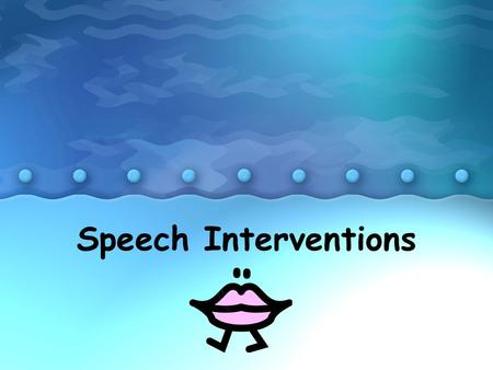 Speech Interventions. Universal Screenings Articulation –All Pre-K and K students will be screened by the Speech Therapists –Students in grades 1-4 may.