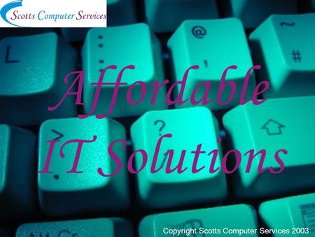 Affordable IT Solutions Copyright Scotts Computer Services 2003.
