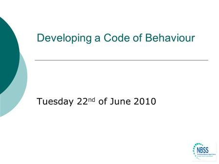 Developing a Code of Behaviour Tuesday 22 nd of June 2010.